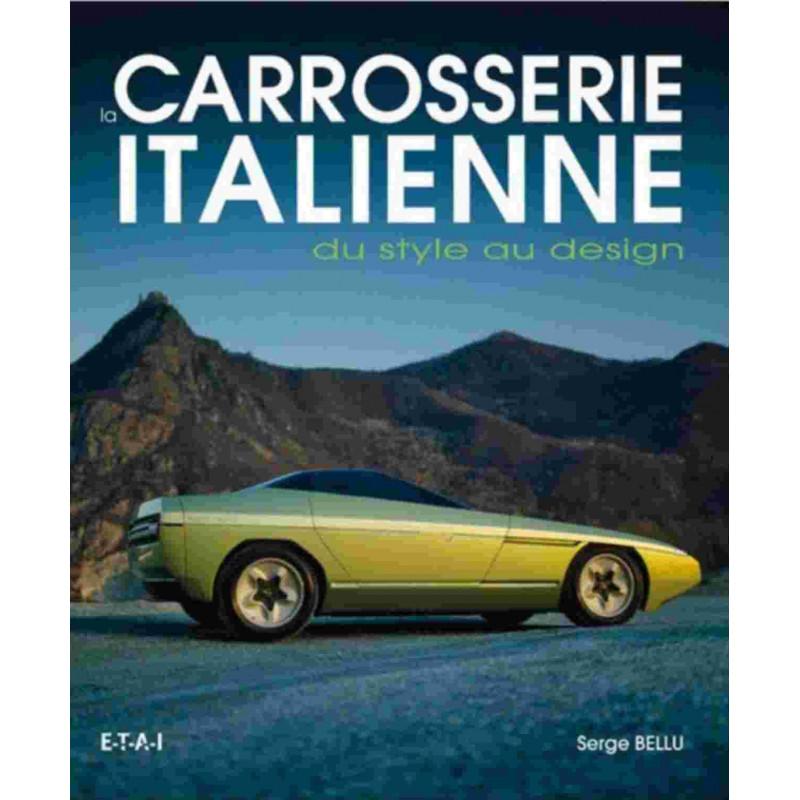 LA CARROSSERIE ITALIENNE DU STYLE AU DESIGN / SERGE BELLU / EDITIONS ETAI Librairie Automobile SPE 9782726889251