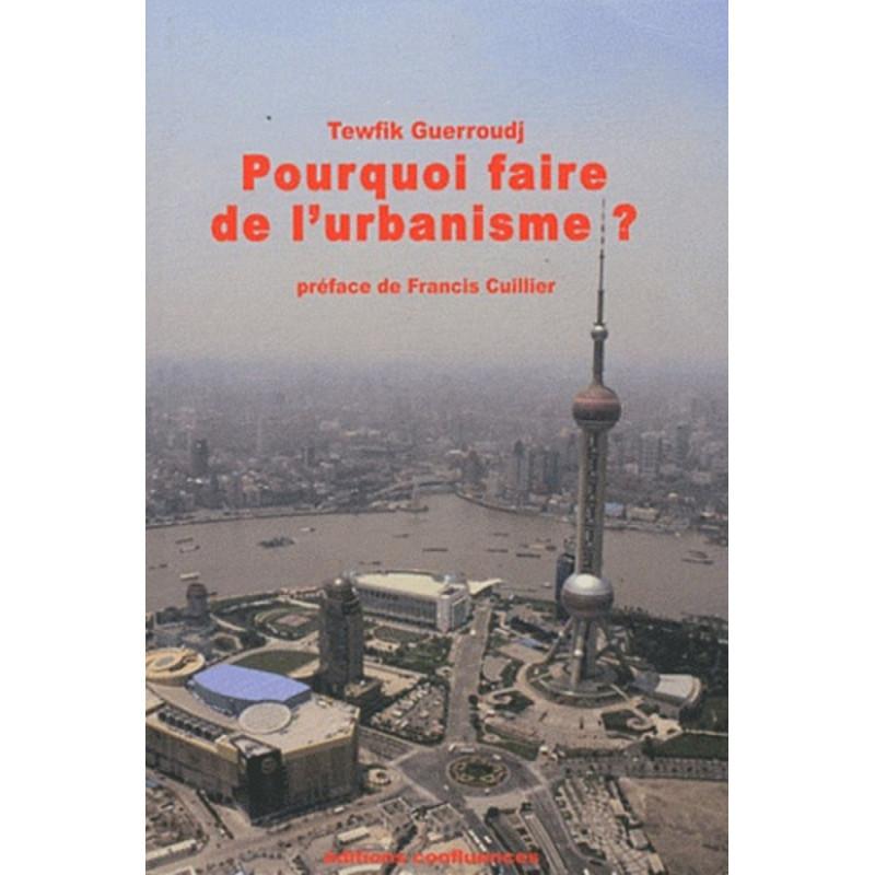 Pourquoi faire de l'urbanisme ? / Editions Confluences Librairie Automobile SPE 9782355270444