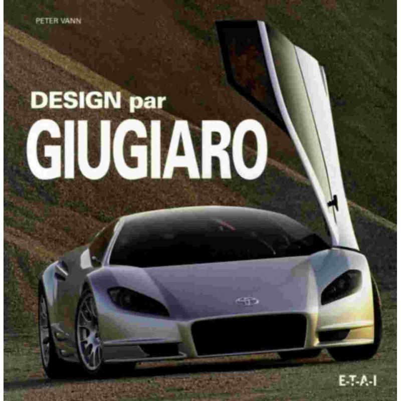 DESIGN PAR GIUGIARO / PETER VANN / EDITIONS ETAI Librairie Automobile SPE 9782726894644