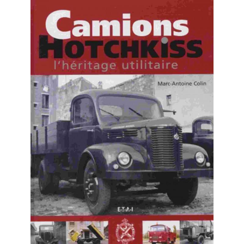 LES CAMIONS HOTCHKISS / MARC-ANTOINE COLIN / EDITIONS ETAI Librairie Automobile SPE 9782726894224