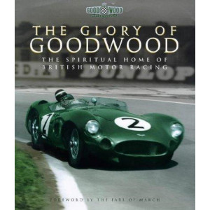 The Glory of Goodwood - The Spiritual Home of British Motor Racing