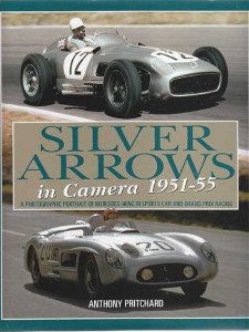 SILVER ARROWS IN CAMERA 1951-1955 A phtotgraphic portrait of Mercedes-Benz in sports car and grand prix racing