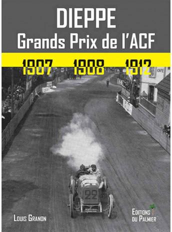Dieppe - Grands Prix de l'ACF 1907, 1908, 1912 Librairie Automobile SPE 9782360591268
