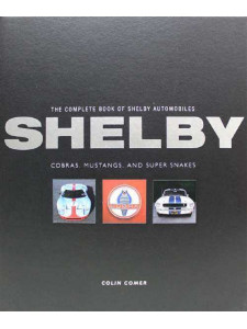 The Complete Book Of Shelby Automobiles - Cobras, Mustangs, Super Snakes by Colin Comer