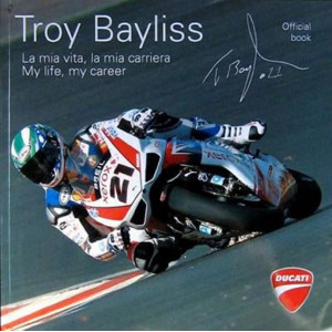 TROY BAYLISS La mia vita, la mia carriera