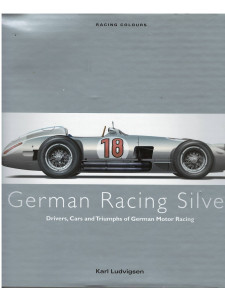 GERMAN RACING SILVER Drivers, Cars and Triumphs of German Motor Racing