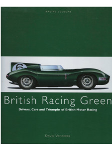 BRITISH RACING GREEN, Drivers  Cars and Triumphs of British Motor Racing