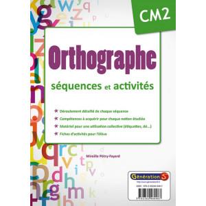 ORTHOGRAPHE CM2 - séquences et activités - Génération 5