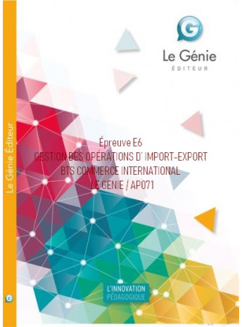 Épreuve E6 GESTION DES OPÉRATIONS D' IMPORT-EXPORT BTS COMMERCE INTERNATIONAL / LE GENIE / AP071