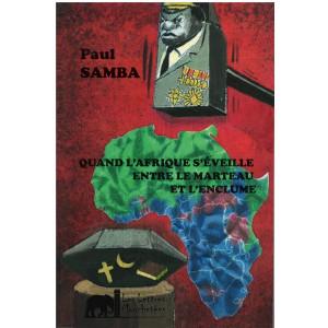 Quand l'Afrique s'éveille entre le marteau et l'enclume de Paul Samba