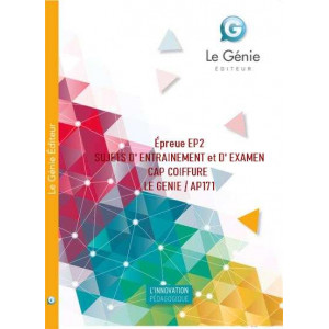 Épreue EP2 SUJETS D' ENTRAINEMENT et D' EXAMEN CAP COIFFURE / LE GENIE / AP171-9782375630945