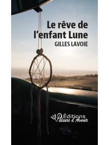 Le rêve de l'enfant Lune de Gilles Lavoie