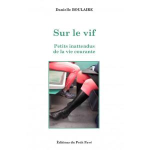 Sur le vif - petits inattendus de la vie courante de Danielle Boulaire