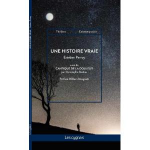 Une histoire vraie, suivi de Cantique de la Douleur / Christophe Barbier / Esteban Perroy / Édition Les Cygnes-9782369443001