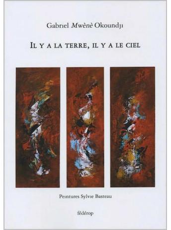 IL Y A LA TERRE, IL Y A LE CIEL / Gabriel OKOUNDJI / Sylvie BASTEAU / EDITIONS FEDEROP-9782857922421
