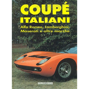 COUPE ITALIANI Alfa romeo, Lamborghini, Maserati e altre marche / Gaetano Derosa / Giorgio Nada Editore -9788879111515