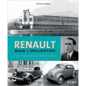 Renault sous l'Occupation Fabrications forcées et projets secrets / Patrick Lesueur / Edition ETAI-9782726896938