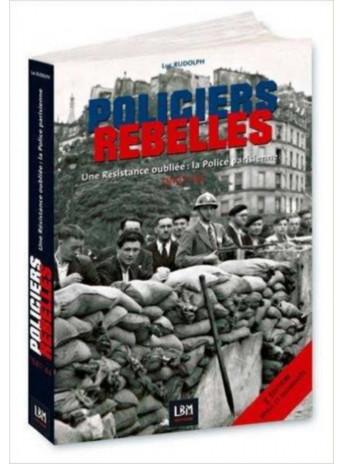 POLICIERS REBELLES UNE RÉSISTANCE OUBLIÉE - LA POLICE : 1940-45 Volume 1-9791094311004