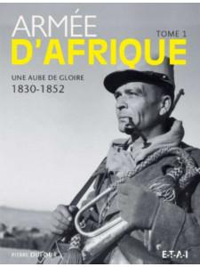 Armée d'Afrique Tome 1 Une aube de gloire (1830-1852) / Pierre Dufour / Edition ETAI-9782726895443