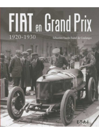 Fiat en Grand Prix 1920-1930 / Sébastien de Coulanges / Edition ETAI-9782726888858