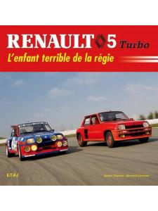 Renault 5 Turbo L' enfant terrible de la régie / Xavier Chauvin / Edition ETAI-9782726894767