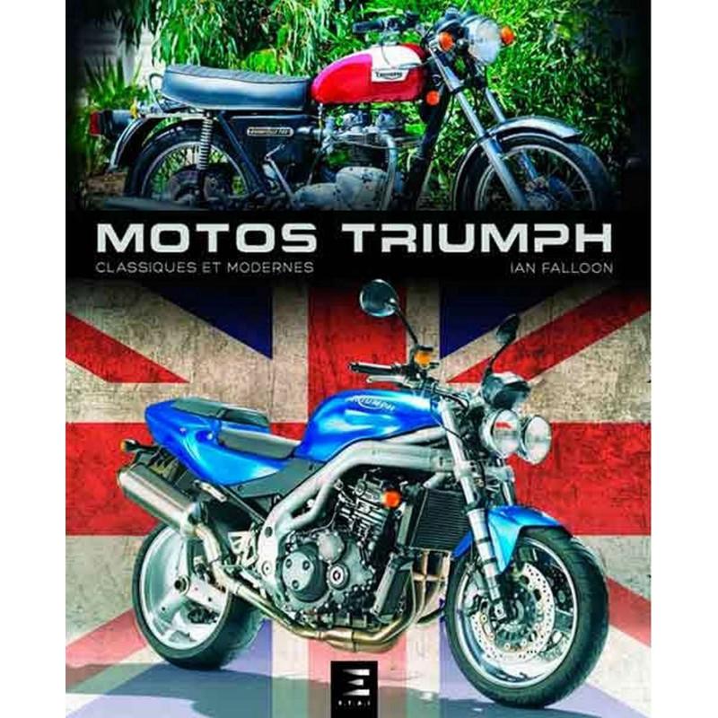 MOTOS TRIUMPH 80 ANS DE MODÈLES CLASSIQUES ET MODERNES / Ian Falloon / Editeur ETAI-9791028301170