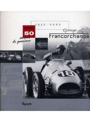Garage Francorchamps Ferrari 50 ANS 1952-2002 / Denis Asselbereghs / Edition APACH-9782930354033