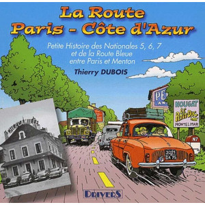 La Route Paris-Côte-d'Azur Nationales 5, 6, 7 / Thierry Dubois, Jacques Potherat / Editeur Drivers-9782951635784