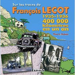 Sur les traces de François Lecot 400 000 Kilomètres / Thierry Dubois / Editeur Drivers-9782351240083