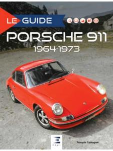 Le Guide Porsche 911  (1964-1973) / François Castagner / Edition ETAI-9791028302306
