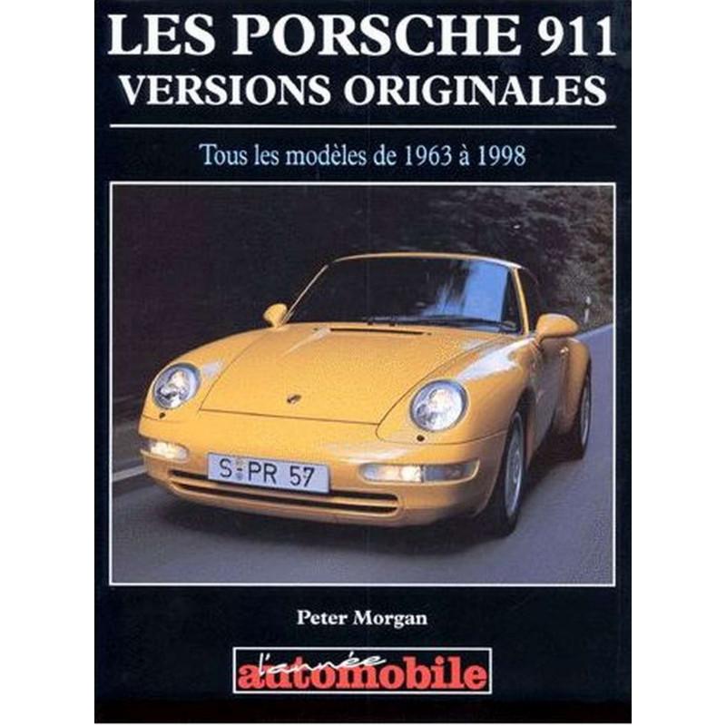 LES PORSCHE 911 VERSIONS ORIGINALES TOUS LES MODELÉS DE 1963 à 1998 Librairie Automobile SPE 9782883240513