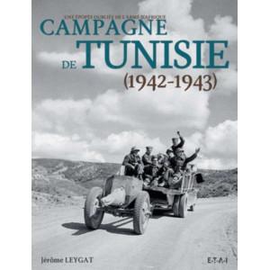 Campagne de Tunisie (1942-1943) - Une épopée oubliée de l'armée d'Afrique / Jérôme Leygat / Edition ETAI-9782726894743