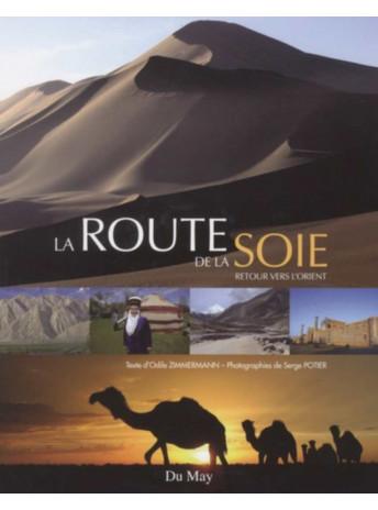 La route de la soie - Retour vers l'Orient / Odile Zimmermann, Serge Potier / Edition Du May-9782841021505