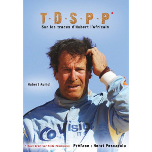 TDSPP - TOUT DROIT SUR LA PISTE PRINCIPALE - Sur les traces d'Hubert l'Africain / Hubert Auriol-9782362140310