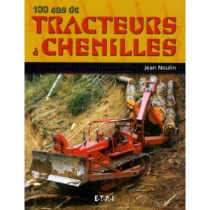 100 ans de tracteurs à chenilles / Jean Noulin / Edition ETAI-9782726888544