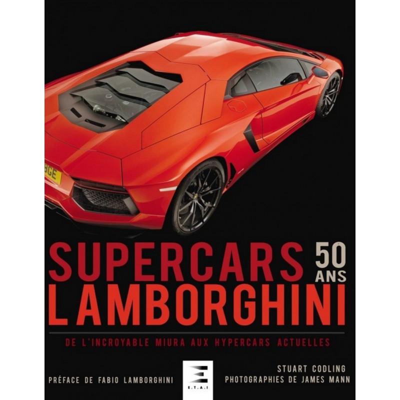 Lamborghini Supercars 50 ans De l'incroyable Miura aux hypercars actuelles / Stuart Codling / Editeur ETAI-9791028301316