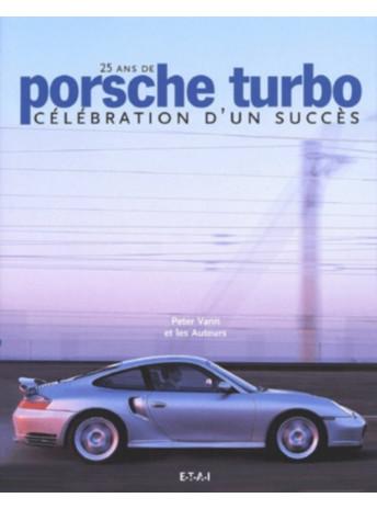 25 ans de Porsche turbo Célébration d'un succès / Peter Vann / Editeur ETAI-9782726883402
