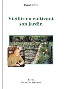 Vieillir en cultivant son jardin / Daniel Etoc / Edition du Petit Pavé-9782847126266