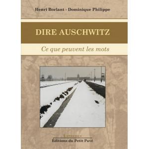 Dire Auschwitz - Ce que peuvent les mots / Henri Borlant et Dominique-Philippe / Edition du Petit Pavé-9782847126204