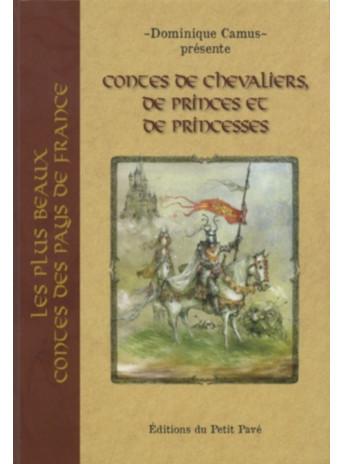 Contes de chevaliers, de princes et de princesses / Dominique Camus / Edition du Petit Pavé-9782847126167