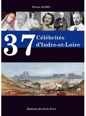 37 Célébrités d'Indre-et-Loire / Pierre Audin / Edition du Petit Pavé-9782847126150