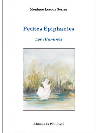 Petites épiphanies - Les Illuminés / Monique Leroux Serres / Edition du Petit Pavé-9782847126136