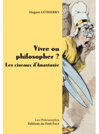Vivre ou philosopher ? / Hugues Lethierry / Edition du  petit pavé-9782847126051