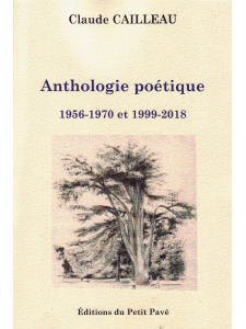 Anthologie poétique - 1956-1970 et 1999-2018 / Claude Cailleau / Edition du petit pavé-9782847126082