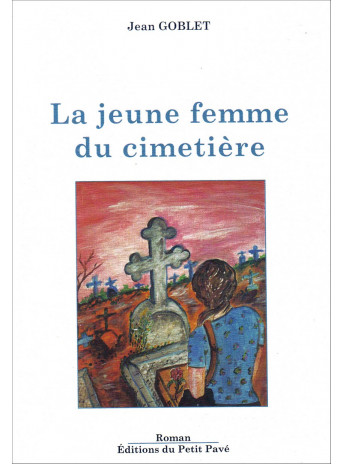 La jeune femme du cimetière / Jean Goblet / Edition du petit pavé-9782847125979