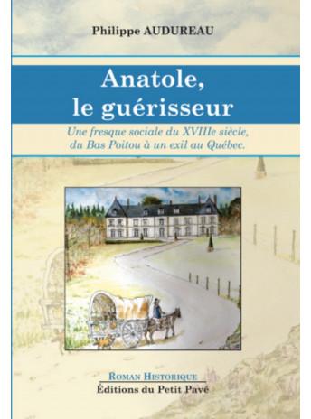 Anatole, le guérisseur / Philippe Audureau / Edition du  petit pavé-9782847126068