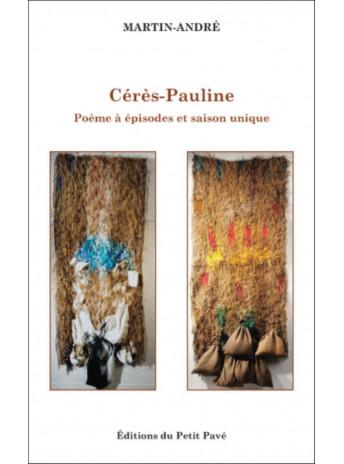 Cérès-Pauline - Poème à épisodes et saison unique / Martin-André / Edition du petit pavé-9782847126044