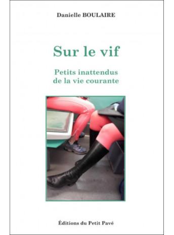 Sur le vif / Danielle Boulaire / Edition du petit pavé-9782847126020