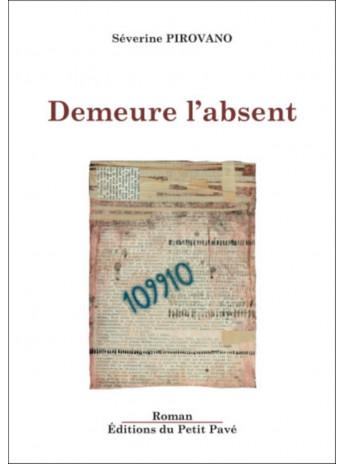 Demeure l'absent / Séverine Pirovano / Edition du petit pavé-9782847125962