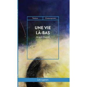 Une vie là-bas / Jacques Dupont / Édition Les Cygnes-9782369443223